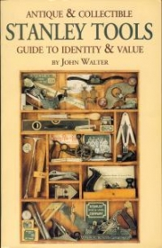 """Antique & Collectible STANLEY TOOLS Guide to Identity & Value"" by John Walter. - Product Image"